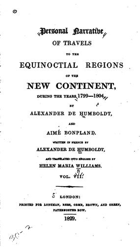 Personal Narrative of Travels to the Equinoctial Regions of the New Continent During the Years …