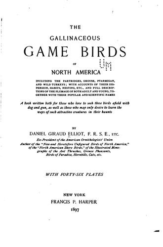 The Gallinaceous Game Birds of North America, Including the Partridges, Grouse, Ptarmigan, and …