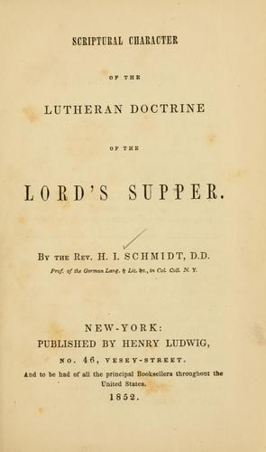 Scriptural character of the Lutheran doctrine of the Lord's Supper ...