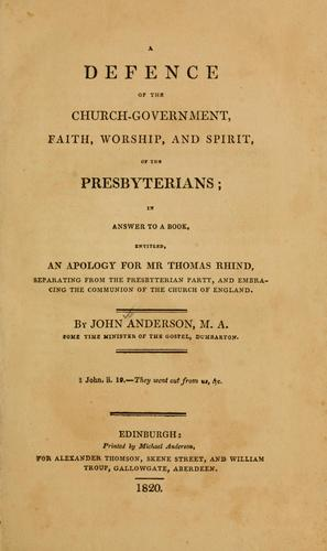 Download A defence of the church-government, faith, worship & spirit of the Presbyterians