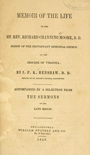 Memoir of the life of the Rt. Rev. Richard Channing Moore, D. D., Bishop of the Protestant Episcopal Church in the Diocese of Virginia
