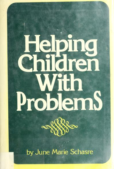 Helping children with problems by June Marie Schasre