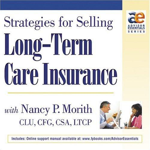 Strategies for Selling Long-Term Care Insurance with Nancy P. Morith by Clu, Cfg, Csa, Ltcp. Nancy P. Morith