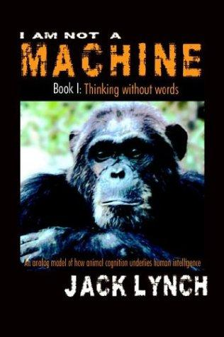 Thinking without Words (I Am Not a Machine, Book 1) by Jack Lynch