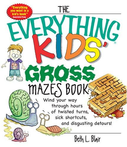 The Everything Kids' Gross Mazes Book by Beth L. Blair