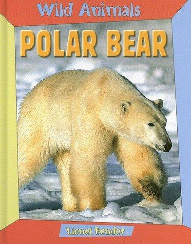 Polar Bear (Wild Animals) by Lionel Bender