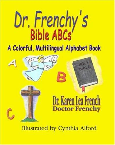 Dr. Frenchy's Bible ABCs by Karen Lea French