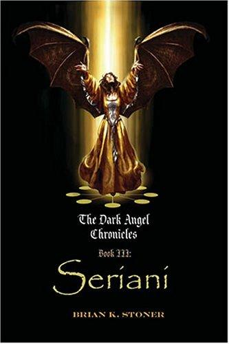 Seriani (The Dark Angel Chronicles, Book 3) by Brian Stoner