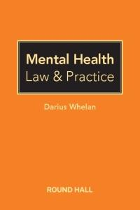 Mental Health Law and Practice by Darius Whelan
