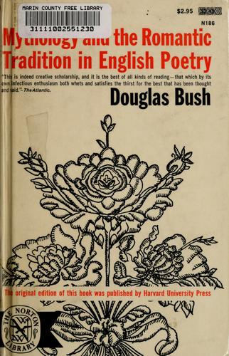 Mythology and the romantic tradition in English poetry by Douglas Bush