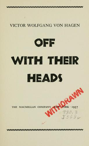 Off with their heads by Von Hagen, Victor Wolfgang