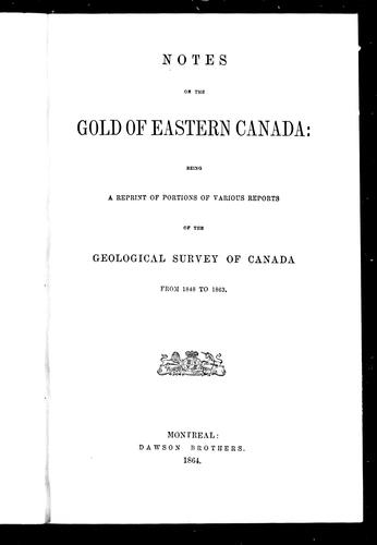 Notes on the gold of eastern Canada by Geological Survey of Canada