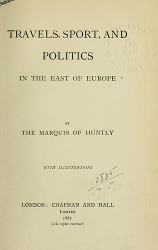 Travels, sport, and politics in the east of Europe by Huntly, Charles Gordon, 11th marquis of
