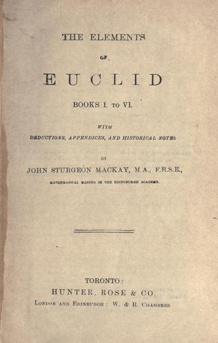 The Elements of Euclid Books I to VI with deductions, appendices and historical notes by John Sturgeon MacKay