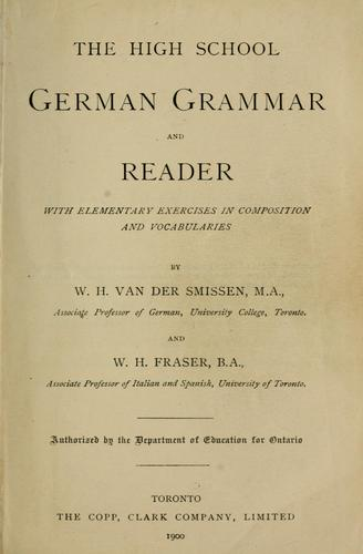 The High School German Grammar and Reader with elementary exercises in composition and vocabularies by W. H. Van der Smissen