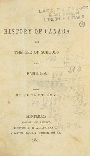The history of Canada for the use of schools and families by Jennet Roy