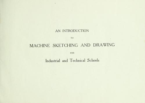 An introduction to machine sketching and drawing for industrial and technical schools by