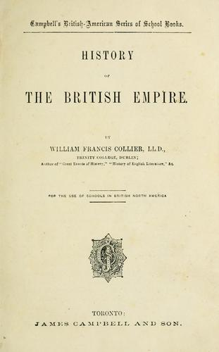 History of the British empire for the use of schools in British North America / by William Francis Collier by William Francis Collier