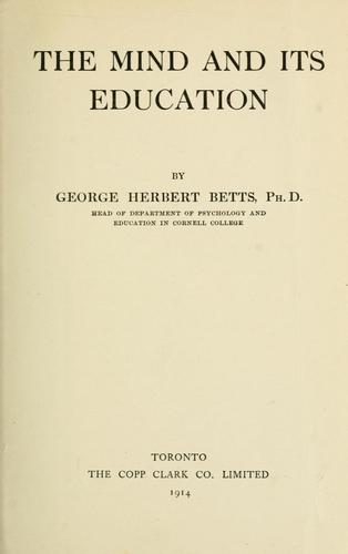 The mind and its education / by George Herbert Betts by George Herbert Betts