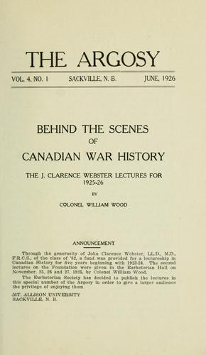 Behind the scenes of Canadian war history by Wood, William Charles Henry