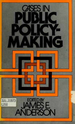 Cases in public policy-making by Anderson, James E.