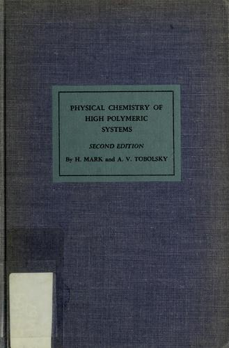 Physical chemistry of high polymeric systems by H. F. Mark