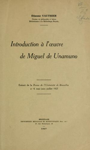 Introduction a l'oeuvre de Miguel de Unamuno by Etienne Vauthier