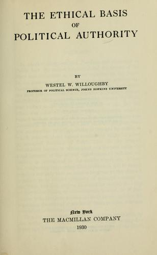 The ethical basis of political authority by Westel Woodbury Willoughby