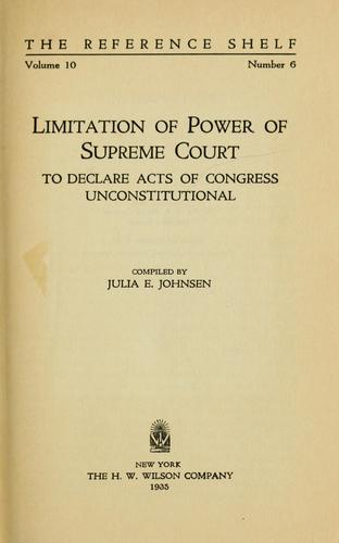 Limitation of power of Supreme court to declare acts of Congress unconstitutional by Julia E. Johnsen