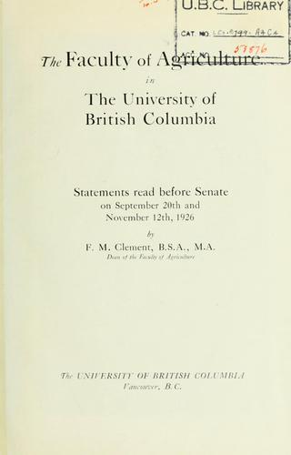 Faculty of agriculture in the University of British Columbia by F.M. Clement
