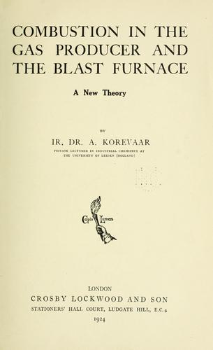 Combustion in the gas producer and the blast furnace by A. Korevaar