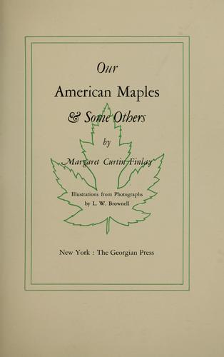 Our American maples [and] some others by Finlay Mrs. Margaret Curtin