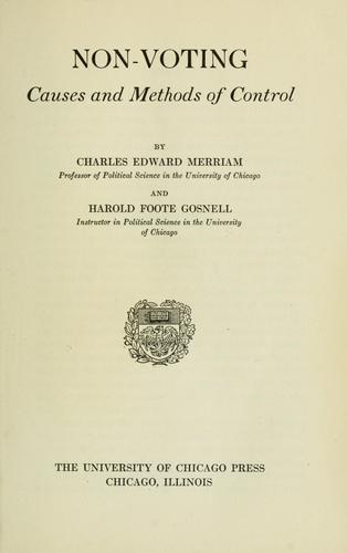 Non-voting, causes and methods of control by Charles Edward Merriam