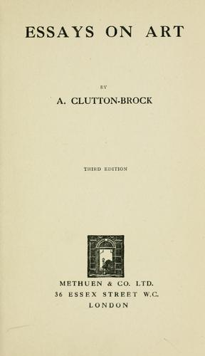 Essays on art. -- by A. Clutton-Brock