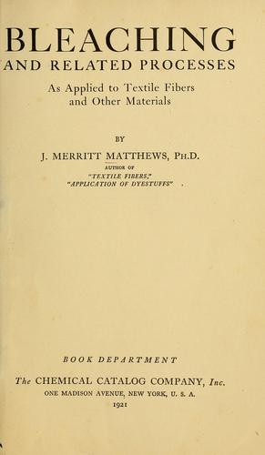 Bleaching and related processes as applied to textile fibers and other materials by J. Merritt Matthews
