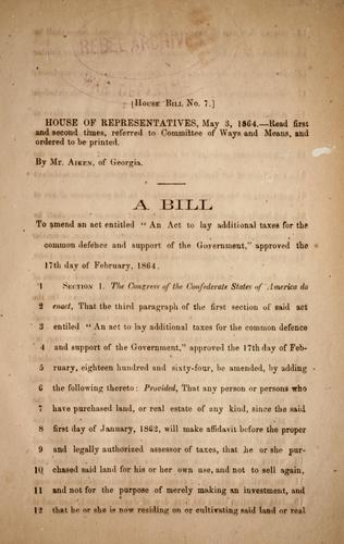 "A bill to amend an act entitled ""An act to lay additional taxes for the common defence and support of the government,"" by Confederate States of America. Congress. House of Representatives"
