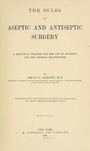 The rules of aseptic and antiseptic surgery by Arpad G. Gerster