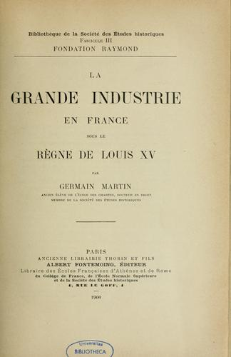 La grande industrie en France sous le règne de Louis XV by Germain Martin