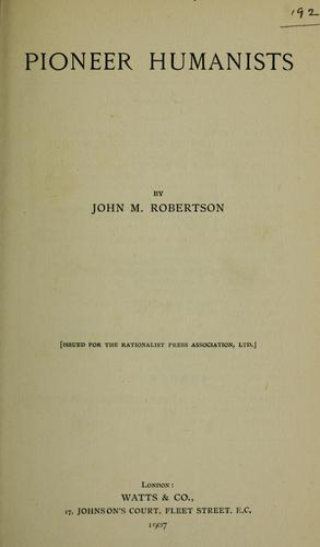 Pioneer humanists by John Mackinnon Robertson