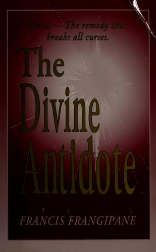The Divine antidote by Francis Frangipane
