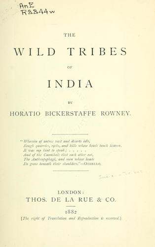 The wild tribes of India by Horatio Bickerstaffe Rowney
