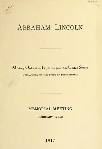 Abraham Lincoln by Military Order of the Loyal Legion of the United States. Pennsylvania Commandery