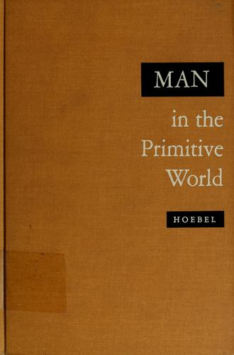 Man in the primitive world by E. Adamson Hoebel