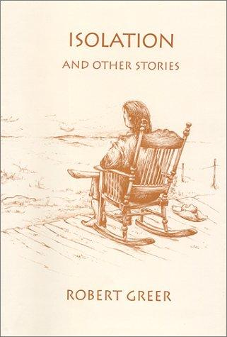 Isolation, and other stories by Robert O. Greer