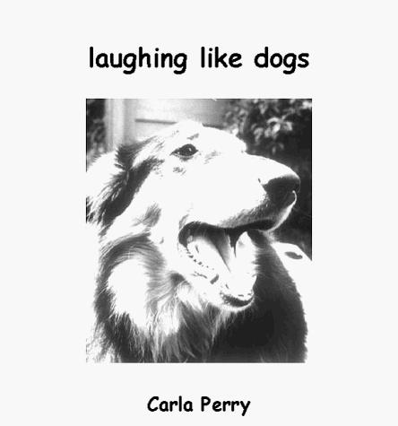 Laughing like dogs by Carla Perry