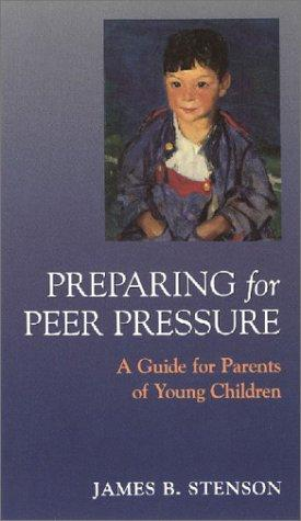 Preparing for Peer Pressure by James B. Stenson
