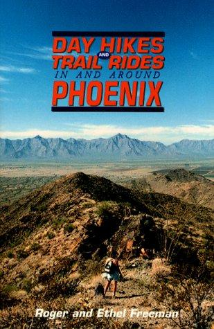 Day hikes and trail rides in and around Phoenix by Roger D. Freeman