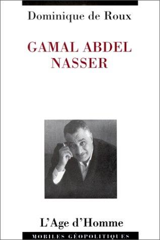Gamal Abdel Nasser by Dominique de Roux