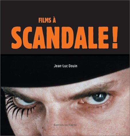 Films à scandale! by Jean Luc Douin