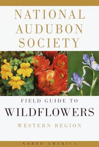 The Audubon Society field guide to North American wildflowers, western region by Richard Spellenberg
